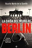 La caída del Muro de Berlín: El final de la Guerra Fría y el auge de un nuevo mundo (Historia del siglo XX)