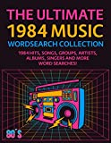 The Ultimate 1984 Music Wordsearch Collection: 1984 Hits, Songs, Groups, Artists, Albums, Singers and More Word Searches!