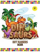 Dinosaurs Dot Markers Book: Cute Dinosaurs Dot Markers Activity Book, Dot Marker Coloring Book, Do a Dot Marker Book, Preschool Workbook for Boys and Girls, Creativity Books for Kindergarten, Easy Guided Big Dots, Dinosaurs Book for Kids 3-5