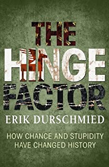 The Hinge Factor: How Chance and Stupidity Have Changed History by [Erik Durschmied]