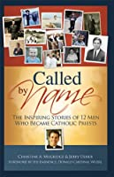 Called By Name: The Inspiring Stories of 12 Men Who Became Catholic Priests