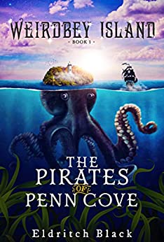 The Pirates of Penn Cove: A Middle Grade Pirate Adventure (Weirdbey Island Book 1) (English Edition) par [Eldritch Black]