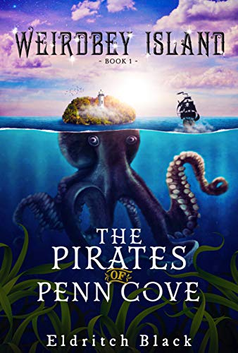 The Pirates of Penn Cove: A Middle Grade Pirate Adventure (Weirdbey Island Book 1) by [Eldritch Black]