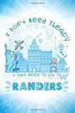 I Don t Need Therapy I Just Need To Go To Randers: Randers Travel And Vacation Notebook / Travel Logbook Journal / Trip planning journal / Funny ... and Kids - 6x9 inches 120 Blank Lined Pages