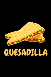 Quesadilla: Quesadilla lover Notebook for boys and girls. Cute Quesadilla lined Notebook for man, women and Kids. Gift For...