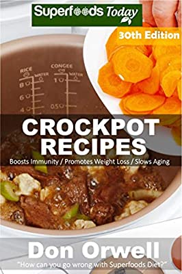 Crockpot Recipes: Over 275 Quick & Easy Gluten Free Low Cholesterol Whole Foods Recipes full of Antioxidants & Phytochemicals (Slow Cooking Natural Weight Loss Transformation Book 24)