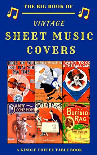 The Big Book of Vintage Sheet Music Covers: A Kindle Coffee Table Book