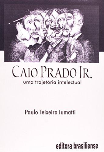 Caio Prado Jr. Uma Trajetória Intelectual