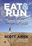 Eat & Run. La vita straordinaria di uno dei più grandi ultramaratoneti di tutti i tempi (...