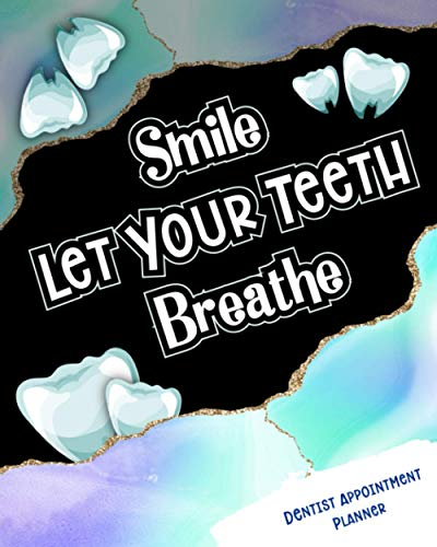 Smile Let Your Teeth Breathe: Dentist Appointment Planner Keep Your Appointments Organized And Write Down Every Detail You Need