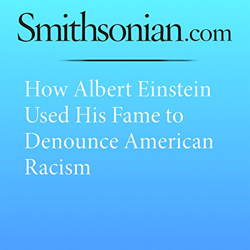 How Albert Einstein Used His Fame to Denounce American Racism audiobook cover art
