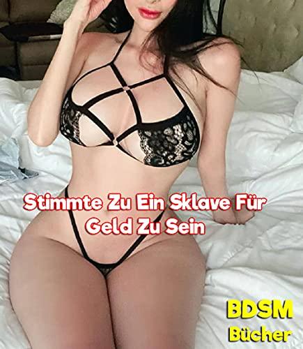 Stimmte Zu Ein Sklave Für Geld Zu Sein (BDSM Sexgeschichten Erotik)