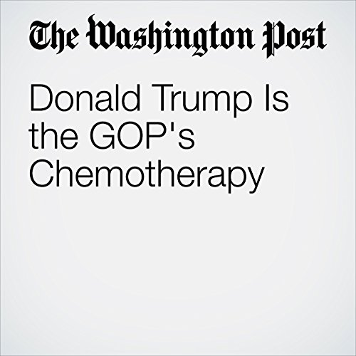 Donald Trump Is the GOP's Chemotherapy cover art