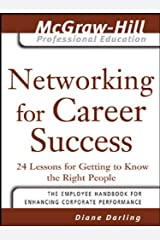 Networking for Career Success: 24 Lessons for Getting to Know the Right People (The McGraw-Hill Professional Education Series) (English Edition) eBook Kindle