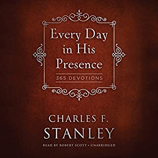 Every Day in His Presence                   By:                                                                                                                                 Charles F. Stanley                               Narrated by:                                                                                                                                 Robert Scott                      Length: 12 hrs and 5 mins     49 ratings     Overall 4.6