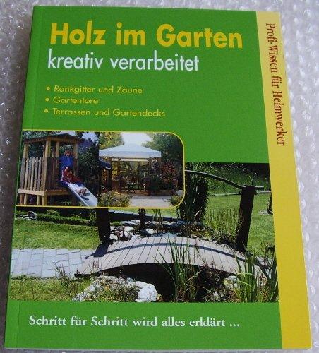 Profi-Wissen für Heimwerker: Holz im Garten kreativ verarbeitet - Rankgitter und Zäune, Gartentore, Terrassen und Gartendecks