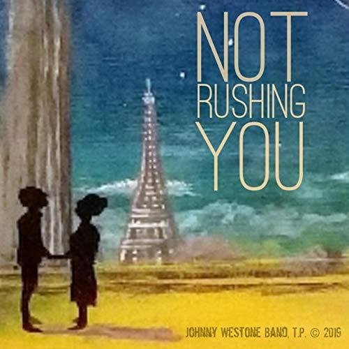 Not Rushing You