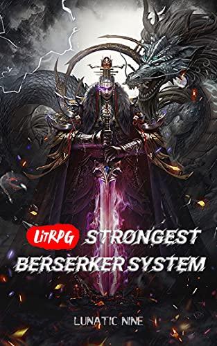 LitRPG: Strongest Berserker System: A Gamelit Cultivation/Progression Saga Novel Book 17 (English Edition)