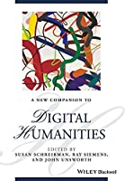 A New Companion to Digital Humanities (Blackwell Companions to Literature and Culture)