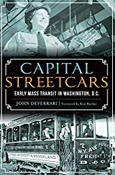 Image: Capital Streetcars: Early Mass Transit in Washington, D.C. (General History) | Kindle Edition | by John DeFerrari (Author), Ken Rucker (Foreword). Publisher: The History Press (September 14, 2015)