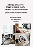 Centros educativos. Transformación digital y organizaciones sostenibles: Aprender y enseñar en tiempos de pandemia