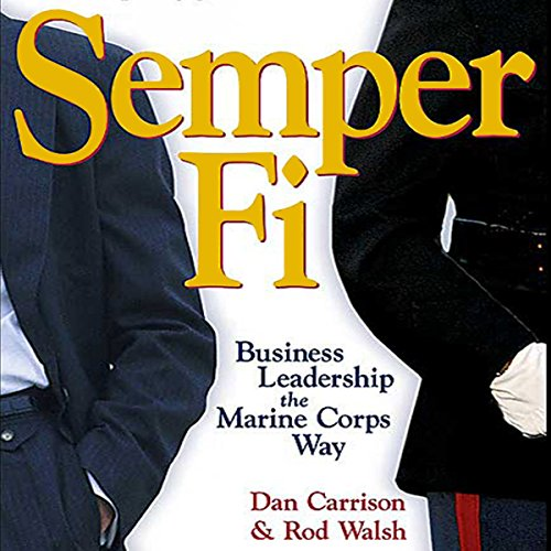 Semper Fi     Business Leadership the Marine Corps Way              By:                                                                                                                                 Dan Carrison,                                                                                        Rod Walsh                               Narrated by:                                                                                                                                 Tony Craine                      Length: 8 hrs and 28 mins     1 rating     Overall 3.0