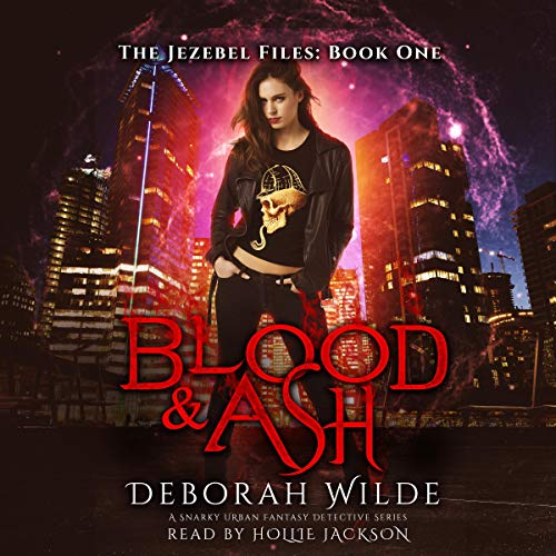 Blood & Ash: A Snarky Urban Fantasy Detective Series: The Jezebel Files, Book One