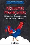 Réussites françaises - 20 histoires d'entrepreneurs qui ont réussi en France (et leurs conseils pour entreprendre)