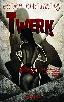 Twerk: A steamy noir thriller by [Isobel Blackthorn]