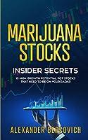 Marijuana Stocks Insider Secrets - 15 High Growth Potential Pot Stocks That Need to Be on Your Radar