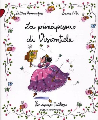 La principessa di Visiontele. Principesse favolose. Ediz. illustrata (Vol. 13)