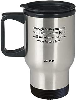 Job 13 15 Travel Mug/Thermos Cup - Inspirational Bible Verse/Psalm Gift: