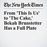 From 'This Is Us' to 'The Cake,' Bekah Brunstetter Has a Full Plate's image