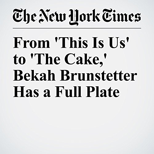 From 'This Is Us' to 'The Cake,' Bekah Brunstetter Has a Full Plate copertina