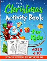 Christmas Activity Book For Kids Ages 6-10: A Fun and Relaxing Christmas Gift Workbook For Boys and Girls With Coloring, Learning, Dot to Dot, Puzzles, Word Search and Much More! - Kids Version (w/o Answer Sheets)