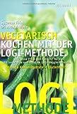 Susanne Thiel, Dr. Nicolai Worm: Vegetarisch kochen mit der LOGI-Methode