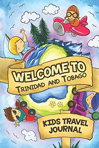 Welcome To Trinidad and Tobago Kids Travel Journal: 6x9 Children Travel Notebook and Diary I Fill out and Draw I With prompts I Perfect Goft for your child for your holidays in Trinidad and Tobago