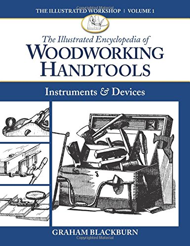 Compare Textbook Prices for The Illustrated Encyclopedia of Woodworking Handtools, Instruments & Devices The Illustrated Workshop Illustrated Edition ISBN 9781940611020 by Blackburn, Graham