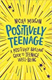 Positively Teenage: A positively brilliant guide to teenage well-being