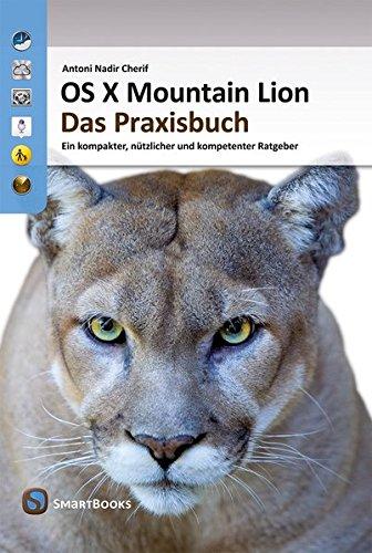 OS X Mountain Lion 10.8 - Das Praxisbuch: Ein kompakter, nützlicher und kompetenter Ratgeber