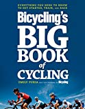 The Big Book of Bicycling: Everything You Need to Everything You Need to Know, From Buying Your...