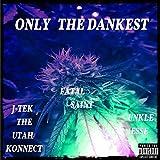 Only the Dankest (feat. Fatal Saint & Unkle Jesse) [Explicit]