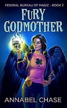 Fury Godmother (Federal Bureau of Magic Cozy Mystery Book 2) (English Edition) par [Annabel Chase]
