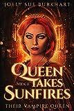Queen Takes Sunfires Book 2: A Their Vampire Queen novel