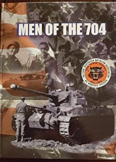 The Men of the 704: An Illustrated and Spoken History of the 704th Tank Destroyer Battalion
