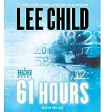 61 Hours (Jack Reacher Novels (Audio)) Child, Lee ( Author ) May-18-2010 Compact Disc - Random House Audio - 18/05/2010