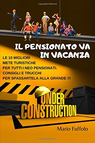 IL PENSIONATO VA IN VACANZA: Under Construction! I 10 migliori Cantieri da Visitare per Neo Pensionati. Scherzo Regalo, idea simpatica e originale, per uomo con IMMAGINI A COLORI