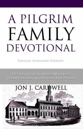 Compare Textbook Prices for A Pilgrim Family Devotional: English Standard Version  ISBN 9781478174233 by Cardwell, Jon J.