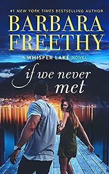 If We Never Met (Whisper Lake Book 5) by [Barbara Freethy]