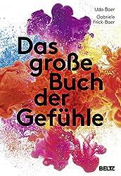 """Auf der Rückseite des heutigen Buches steht: """"Wer seine Gefühle kennt, lebt besser."""" Im großen Buch der Gefühle motivieren Udo Baer und Gabriele Frick Baer darüber das eigene Innenleben zu erkunden."""